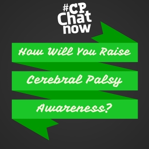 Answer this week's extend-the-conversation question. How will you raise cerebral palsy awareness?