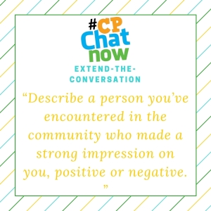 Describe a person you've encountered in the community who made a strong impression on you, positive or negative.""