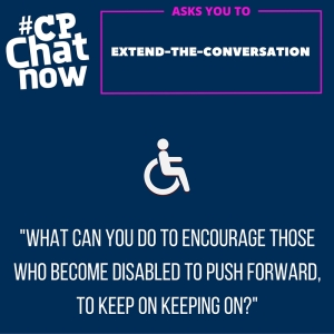 "Keep the conversation going and answer ""What can you do to encourage those who become disabled to push forward, to keep on keeping on?"""