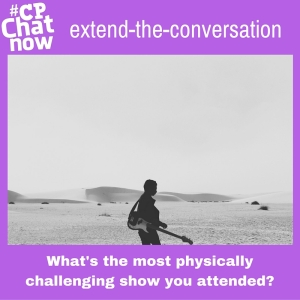 "Answer ""What's the most physically challenging show you attended?"""