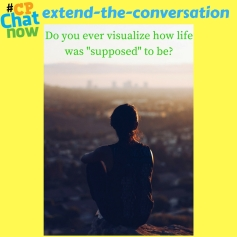 "Answer this week's extend-the-conversation question! Do you ever visualize how life was ""supposed"" to be?"