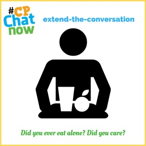 "This week's extend-the-conversation question asks ""Did you ever eat alone? Did you care?"""