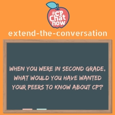 "Answer the week's extend-the-conversation question. ""When you were in second grade, what would you have wanted your peers to know about CP?"""