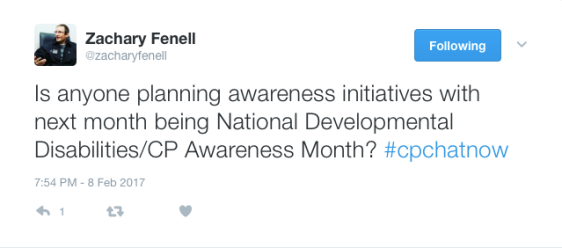 Zach's tweet: Is anyone planning awareness initiatives with next month being National Developmental Disabilities/CP Awareness Month? #CPChatNow