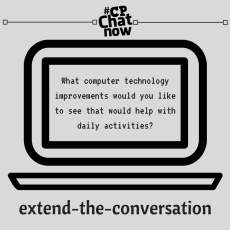 "This week's extend-the-conversation question asks ""What computer technology improvements would you like to see that would help with daily activities?"""