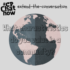 "This week the CPChatNow extend-the-conversation question asks ""What characteristics do you value in a community?"""