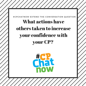Extend the conversation question What actions have others taken to increase your confidence with your CP?