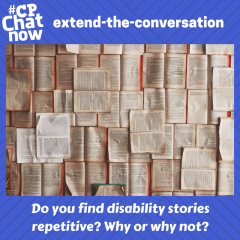 "This week's extend-the-conversation question asks ""Do you find disability stories repetitive? Why or why not?"""