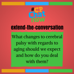 "Answer in the ""Comments"" section- What changes to cerebral palsy with regards to aging should we expect and how do you deal with them?"
