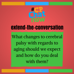 """Answer in the """"Comments"""" section- What changes to cerebral palsy with regards to aging should we expect and how do you deal with them?"""