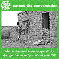 "Answer by commenting ""What is the most invasive question a stranger has asked you about your CP?"""