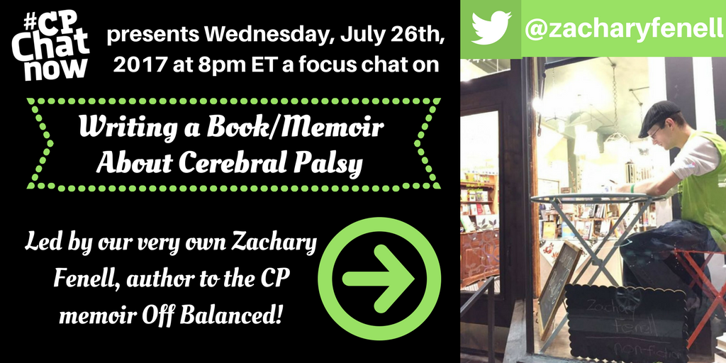 Join #CPChatNow Wednesday, July 26th, 2017 for a focus chat on writing a book/memoir about cerebral palsy.
