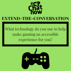 "This week's extend-the-conversation question asks ""What technology do you use to help make gaming an accessible experience for you?"""