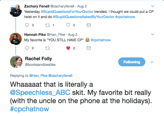 Zach tweeted about stupid questions asked by your doctor. Hannah said she had a doctor ask if she still had CP. Rachel pointed out this is like a Speechless scene