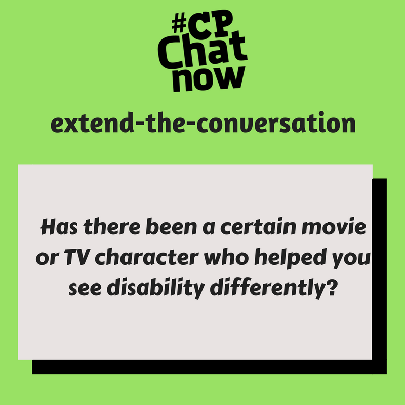 "Answer this week's extend-the-conversation question in the ""Comments"" section, ""Has there been a certain movie or TV character who helped you see disability differently?"""