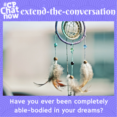 "Answer in the ""Comments"" section ""Have you ever been completely able-bodied in your dreams?"""