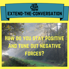 "The week's extend-the-conversation question asks, ""How do you stay positive and tune out negative forces?"" Reply in the ""Comments"" section."