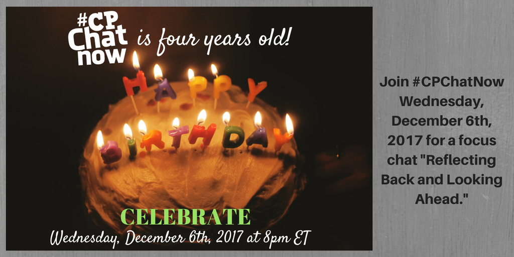 To celebrate four years of existence #CPChatNow will have a focus chat Wednesday, December 6th, 2017 which will encourage participants to reflect back and look ahead.
