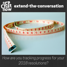 "Answer for the week's extend-the-conversation question, ""How are you tracking progress for your 2018 resolutions?"""