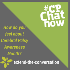 "This week's extend-the-conversation question asks, ""How do you feel about Cerebral Palsy Awareness Month?"""