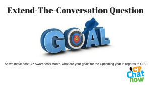 Extend the conversation graphic. Goal in blue letters with the O a bullseye. The Extend-The-Conversation Question As we move past CP Awareness Month, what are your goals for the upcoming year in regards to CP? is below the graphic