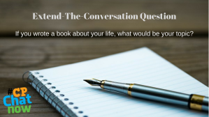 A notebook on a brown table with a pen. Extend-The-Conversation Question and If you wrote a book about your life, what would be the topic? are in white above the notebook. The multicolored #CPChatNow logo is in the bottom lefthand corner