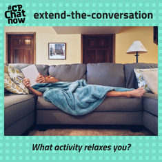 "Answer for the week's extend-the-conversatoni question, what activity relaxes you? Leave your reply in the ""Comments"" section."