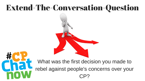 Extend-The-Conversation-Question in black text at top. A grey person standing with hand up to his chin as if thinking with 3 red arrows going right, straight, and left. What was the first decision you made to rebel against people's concerns over your CP?What was the first decision you made to rebel against people's concerns over your CP? What was the first decision you made to rebel against people's concerns over your CP? is below in black text. Multicolor #CPChatNow logo in left hand corner