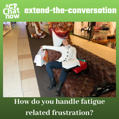 "This week's extend-the-conversation question asks, ""How do you handle fatigue related frustration?"""