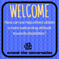 This week's extend-the-conversation question asks, how can we help others obtain a more welcoming attitude towards disabilities?