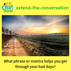 "This week's extend-the-conversation question asks, ""What phrase or mantra helps you get through your bad days?"""