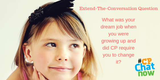 The Extend-The-Conversation Question graphic. There is a tan background with a picture of a little girl daydreaming. What was your dream job when you were growing up and did CP require you to change it? is in red with the multicolored #CPChatNow logo