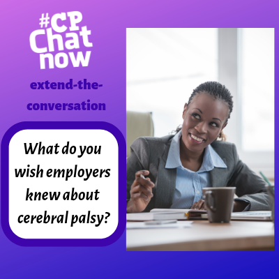 "This week's extend-the-conversation question asks, ""What do you wish employers knew about cerebral palsy?"""