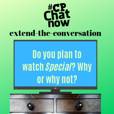 "Keep the conversation going! Answer, ""Do you plan to watch Special? Why or why not?"""