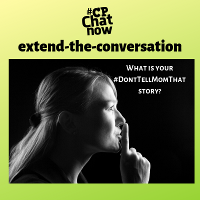 "This week's extend-the-conversation question asks, ""What is your #DontTellMomThat story?"""