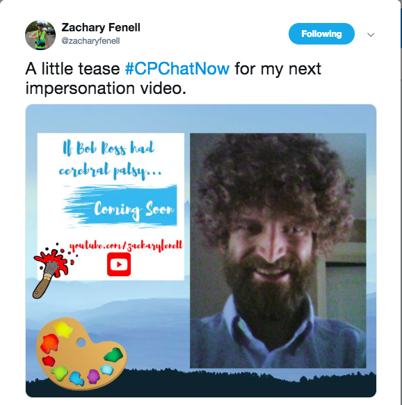 Zach teasing his next video, If Bob Ross had Cerebral Palsy