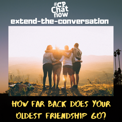 "This week's extend-the-conversation question asks, ""How far back does your oldest friendship go?"""
