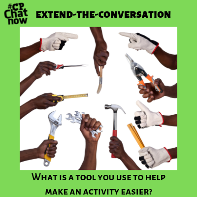 "Answer for the week's extend-the-conversation question, ""What is a tool you use to help make an activity easier?"""