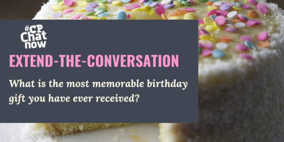 "This week's extend-the-conversation question asks ""What is the most memorable birthday gift you have ever received?"""