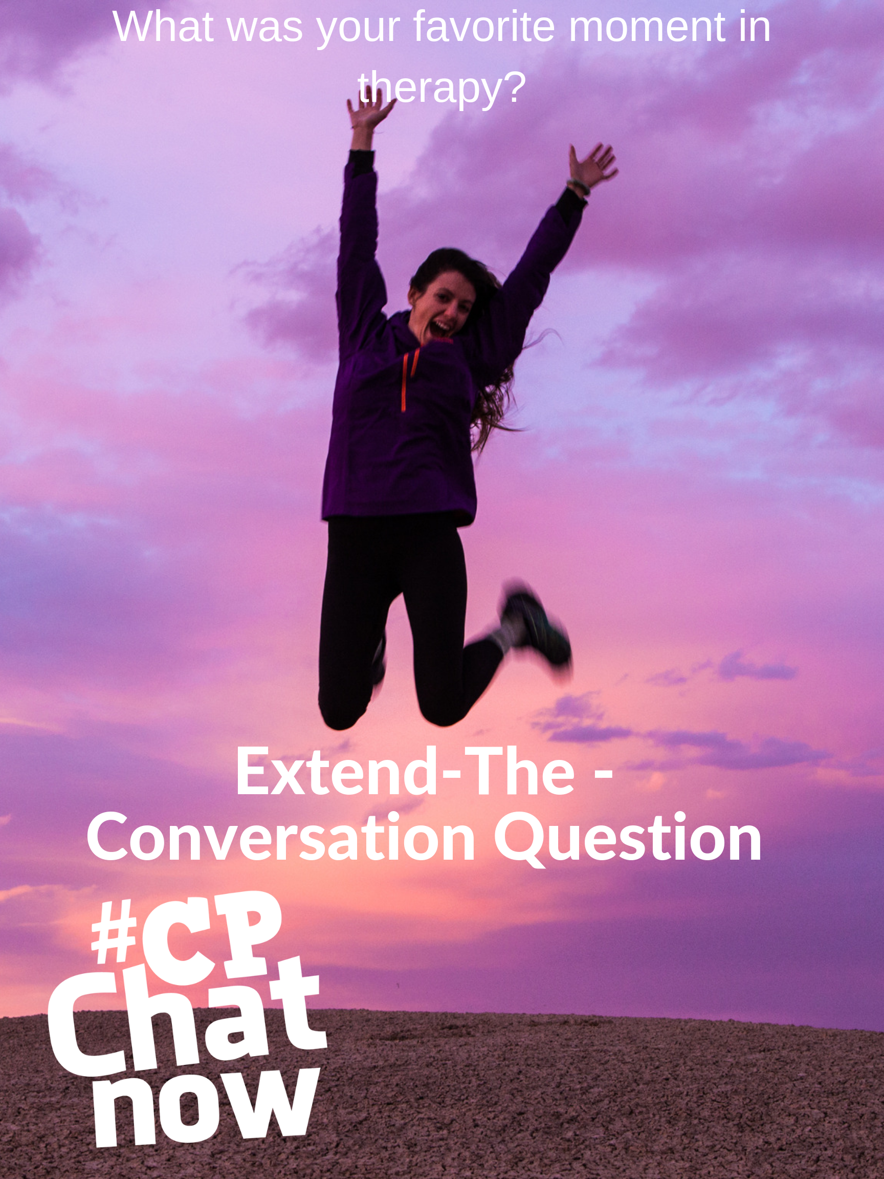 A picture of a woman jumping and smiling before a purple sky. What was your favorite moment in therapy? is above her head in white and Extend-The-Conversation-Question is below her in white with a white #CPChatNow in the lower left hand corner.