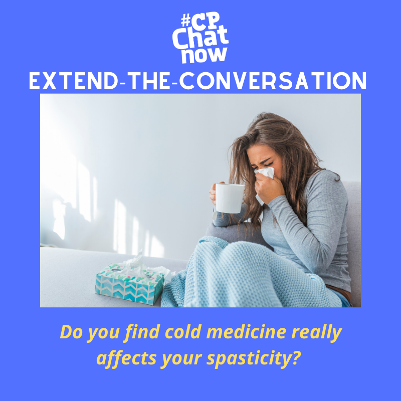 "This week's extend-the-conversation question asks ""Do you find cold medicine really affects your spasticity?"""