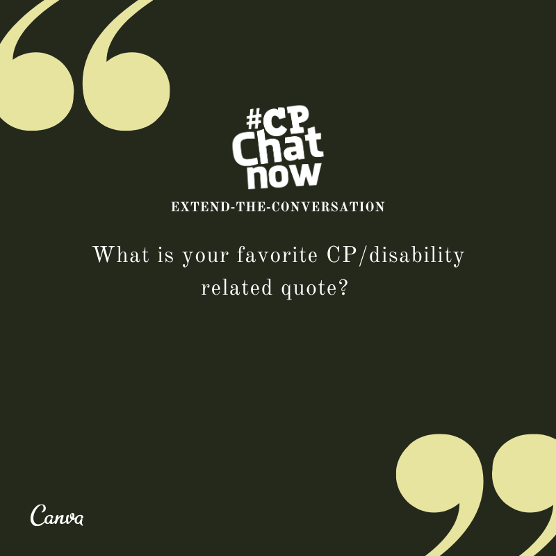 "This week's extend-the-conversation question asks, ""What is your favorite CP/disability related quote?"""