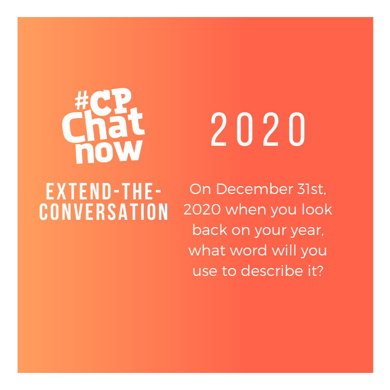 This week's extend-the-conversation questions asks on December 31st, 2020 when you look back on your year, what word will you use to describe it?