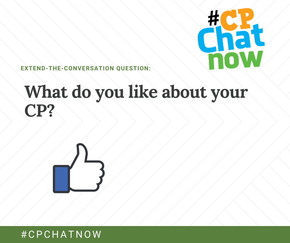 an orange, blue, and green #CPChatNow logo in the upper right hand corner, extend-the-conversation question in green with what do you like about your CP? in black. The Facebook like button is in the lower left hand corner.