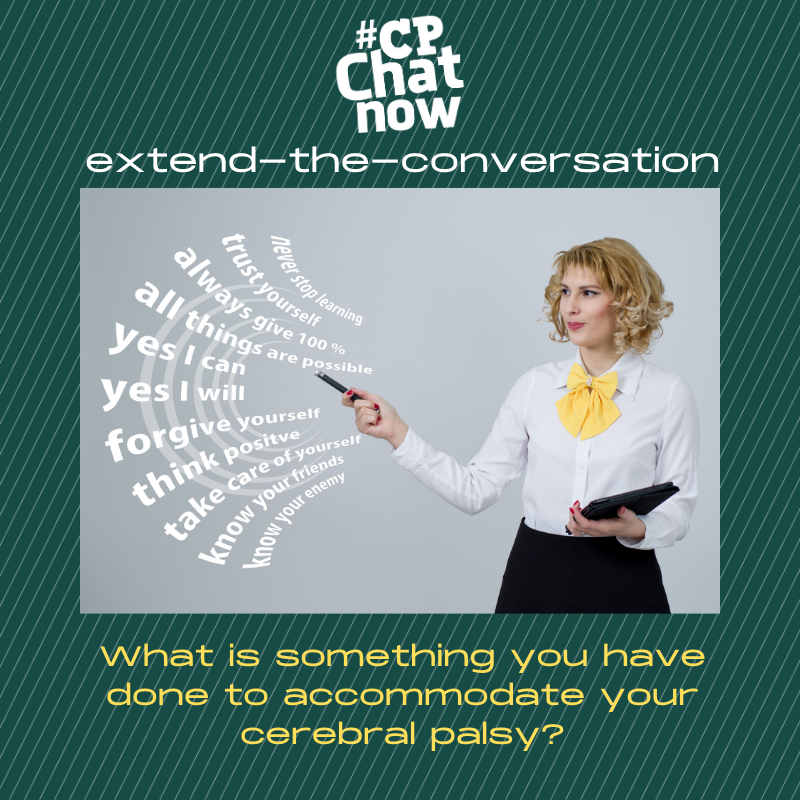"This week's extend-the-conversation question asks, ""What is something you have done to accommodate your cerebral palsy?"""