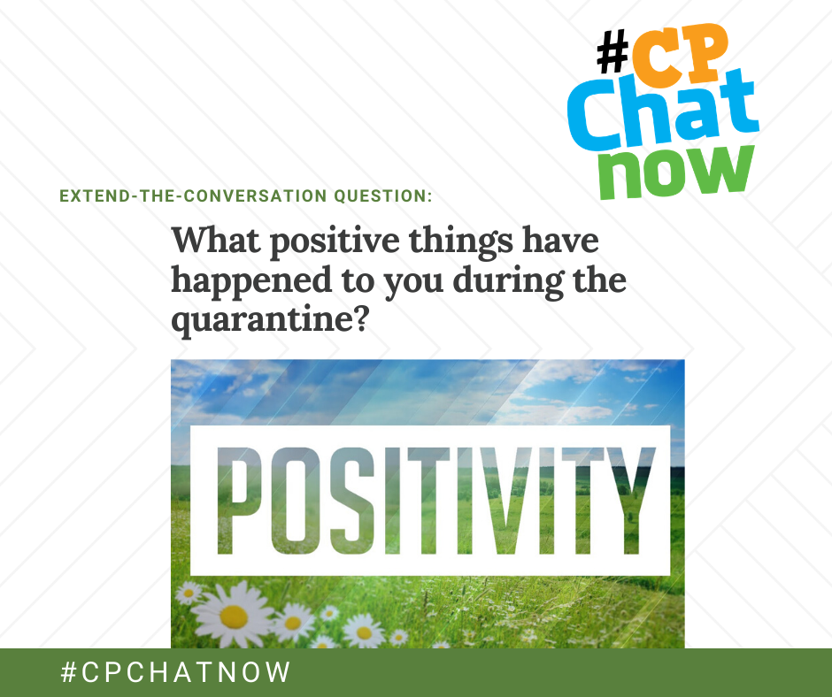 extend the conversation graphic. multicolored #cpchatnow logo in the upper right hand corner. the question: what positive things have happened to you during this quarantine? the word positivity above a field of daisies and a blue sky
