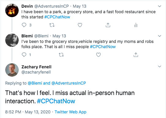 i tweeted i had been to a park, grocery store, and fast food restaurant. blemi tweeted she had only been to grocery store, the vehicle registry, and her parent's place and that she missed people. zach tweeted he misses human interaction.