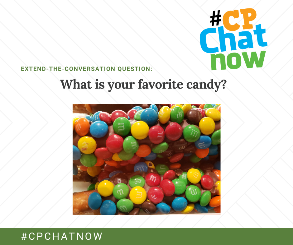 the extend-the-conversation graphic. the orange, blue, and green #CPChatNow logo is in the right hand corner, extend-the-conversation question is above the question in green with the question of what is your favorite candy above a picture of M&M's on pretzel sticks. #cpchatnow is in white text behind a green background