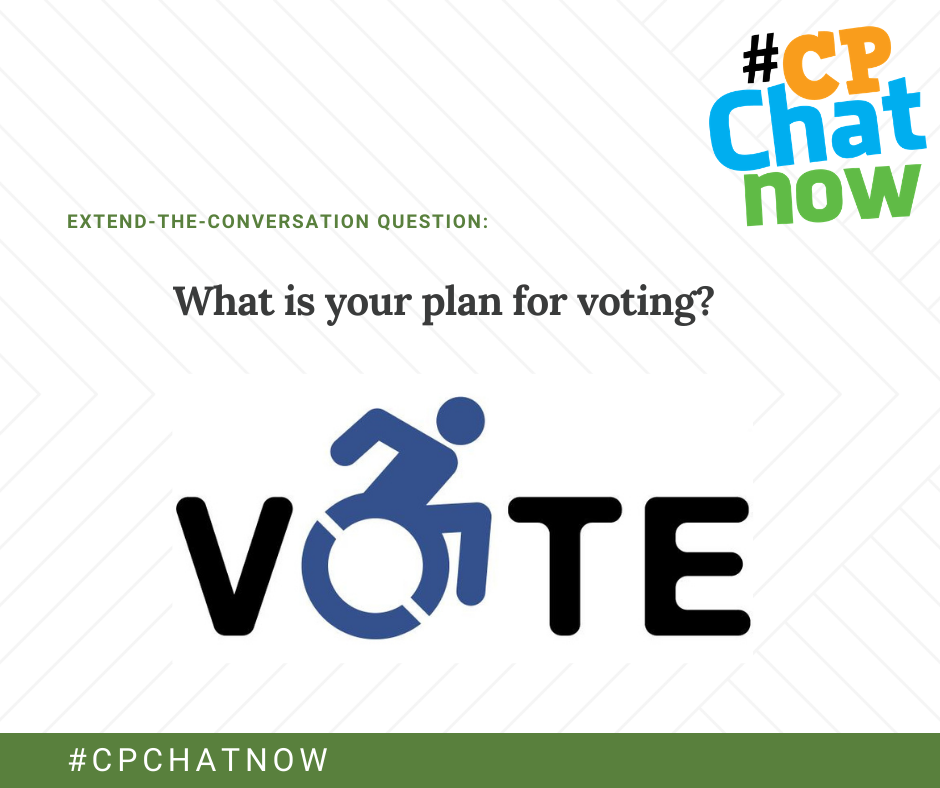 extend-the-conversation in green above with an orange, blue, and green #CPChatNow logo. what is your plan for voting? in black, a graphic of the word vote with the o being a picture of a wheelchair user in motion