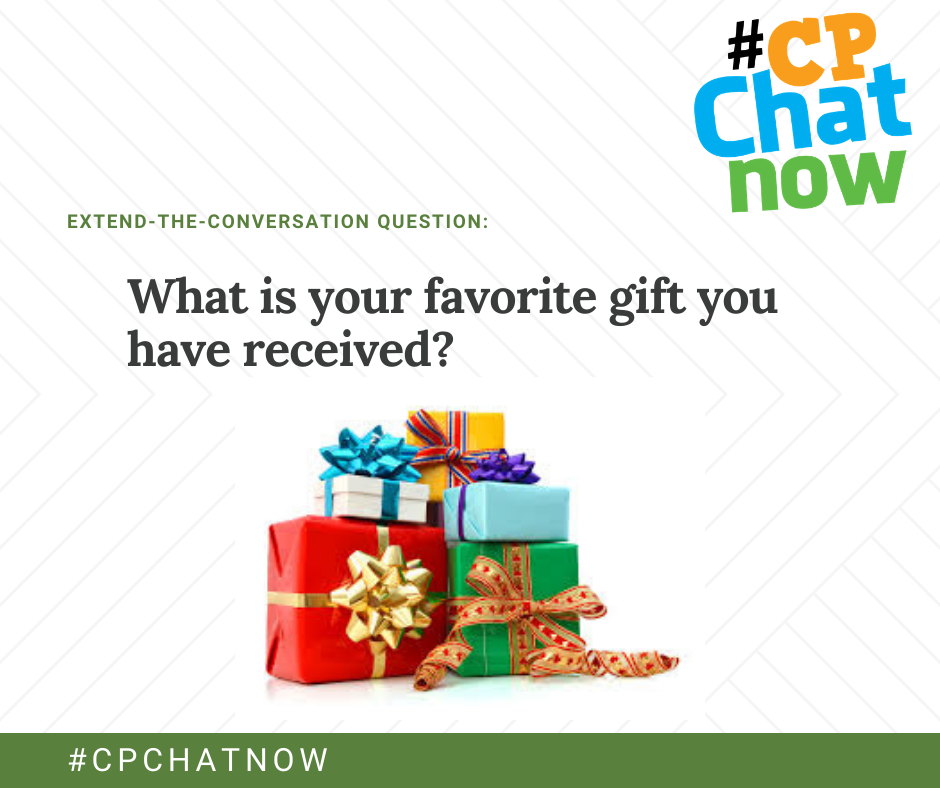 extend-the-conversation-question graphic. multicolored #CPChatNow logo in upper right hand corner. Extend-The-Conversation Question in green, what is your favorite gift you have received? in black text. there is a stack of wrapped presents in the middle with #CPCHATNOW in white on a green background.